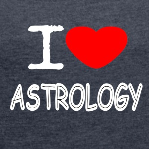 I LOVE ASTROLOGY - Women's T-shirt with rolled up sleeves