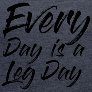 EVEREY DAY IS A LEG DAY - Women's T-shirt with rolled up sleeves