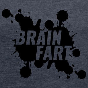 Brain Fart - Women's T-shirt with rolled up sleeves