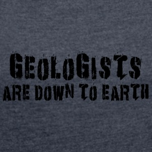 Geologists Are Down To Earth - Women's T-shirt with rolled up sleeves