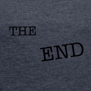 the end - Women's T-shirt with rolled up sleeves