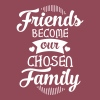 Friends Become Our Chosen Family - Vrouwen T-shirt met opgerolde mouwen