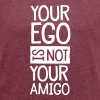 Your Ego Is Not Your Amigo - Women's T-shirt with rolled up sleeves