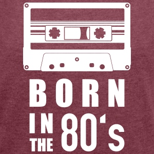 "Cassette ""born in the 80's"" - Women's T-shirt with rolled up sleeves"