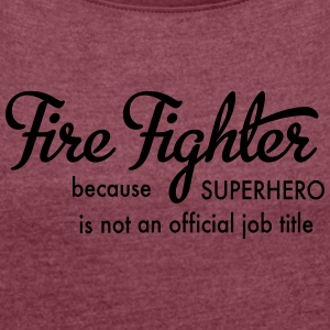 Firefighter - Women's T-shirt with rolled up sleeves