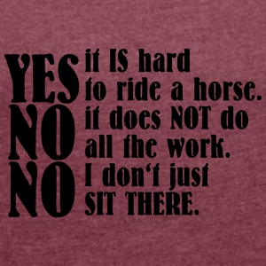 Yes, it is hard to ride a horse - Frauen T-Shirt mit gerollten Ärmeln