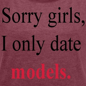 sorry girls - Women's T-shirt with rolled up sleeves