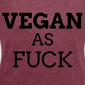 Vegan as Fuck - Women's T-shirt with rolled up sleeves