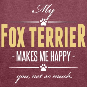 My Fox Terrier makes me happy - Women's T-shirt with rolled up sleeves