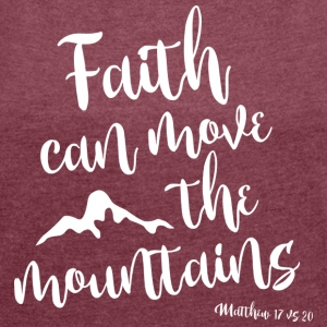 Faith can move the mountains - Women's T-shirt with rolled up sleeves
