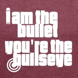 I am the Bullet - White - Women's T-shirt with rolled up sleeves