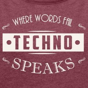 where word fail techno speaks - Women's T-shirt with rolled up sleeves