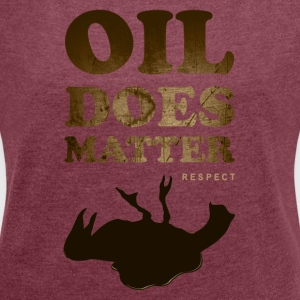 Oil does matter bird - Women's T-shirt with rolled up sleeves
