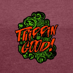 TRIPPIN GOOD - Women's T-shirt with rolled up sleeves