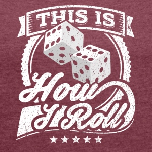 This Is How I Roll Dice - Women's T-shirt with rolled up sleeves