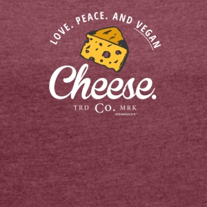 Funny Vegan - Love. Peace. And Vegan Cheese. - Women's T-shirt with rolled up sleeves