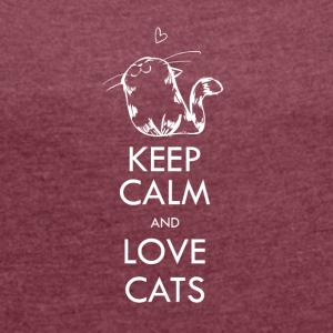 KEEP CALM and love cats - Women's T-shirt with rolled up sleeves