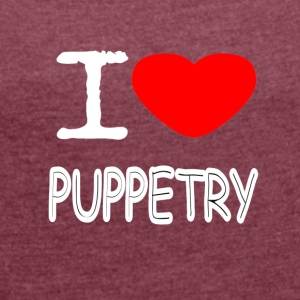 I LOVE PUPPETRY - Women's T-shirt with rolled up sleeves