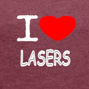 I LOVE LASERS - Women's T-shirt with rolled up sleeves