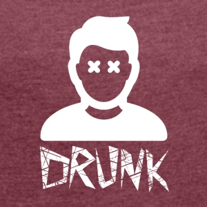 DRUNK - Women's T-shirt with rolled up sleeves