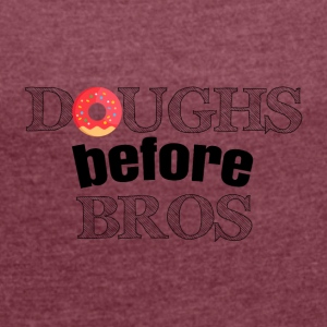 Doughs before bros - Women's T-shirt with rolled up sleeves