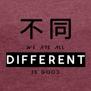Different is good - Women's T-shirt with rolled up sleeves