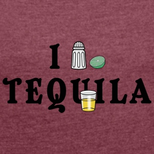 I Love Tequila - Women's T-shirt with rolled up sleeves