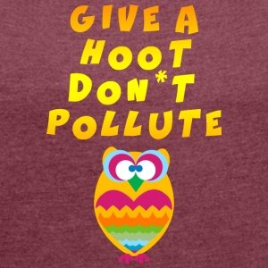 Earth Day Give A Hoot Don't Pollute - Women's T-shirt with rolled up sleeves