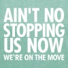 Ain't No Stopping Us Now - We're On The Move - Women's T-shirt with rolled up sleeves