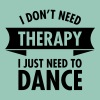 I Don\'t Need Therapy I Just Need To Dance - Vrouwen T-shirt met opgerolde mouwen