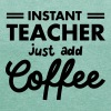 Instant Teacher - Just Add Coffee - Frauen T-Shirt mit gerollten Ärmeln