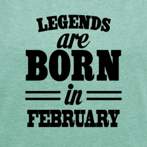 Legends are born in FEBRUARY - Camiseta con manga enrollada mujer