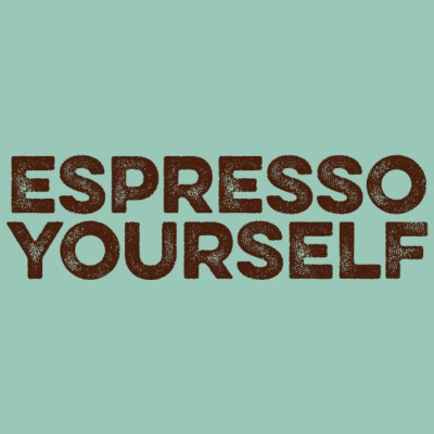 Espresso yourself - Kaffee Wortspiel