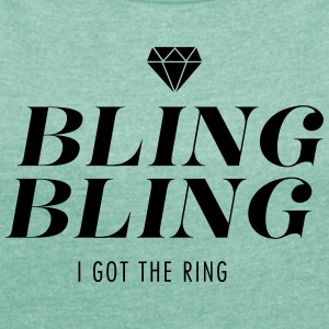 Bling Bling I got the Ring - Frauen T-Shirt mit gerollten Ärmeln