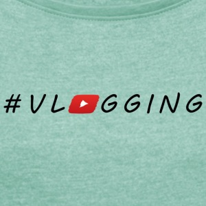 YouTube #Vlogging - Women's T-shirt with rolled up sleeves