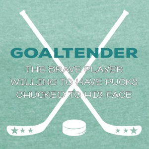 Hockey: Goaltender - The Brave player Willing - Women's T-shirt with rolled up sleeves