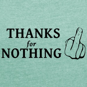 thanks for nothing - Frauen T-Shirt mit gerollten Ärmeln