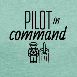 Pilot in command - Women's T-shirt with rolled up sleeves