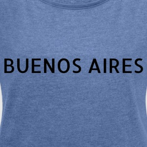 Buenos Aires - Women's T-shirt with rolled up sleeves