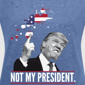 not my president trump statement political fuck of - Frauen T-Shirt mit gerollten Ärmeln