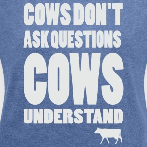 Cows don't ask questions Cows understand - Women's T-shirt with rolled up sleeves