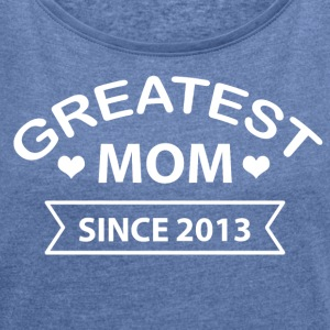 Greatest Mom since 2013 - Women's T-shirt with rolled up sleeves