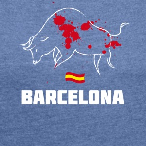 Bullfighting Torero blood Barcelona Spain holiday tr - Women's T-shirt with rolled up sleeves