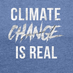 Climate change is a climate climate disaster - Women's T-shirt with rolled up sleeves