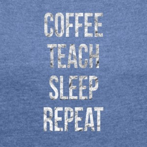 Coffee, teacher, sleep funny sayings - Women's T-shirt with rolled up sleeves