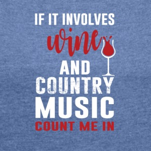 Wine and country music - Women's T-shirt with rolled up sleeves