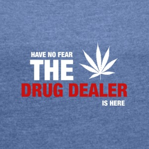 Have No Fear The Drug Dealer Is Here - Women's T-shirt with rolled up sleeves