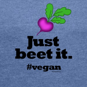 Just Beet It #vegan - Women's T-shirt with rolled up sleeves