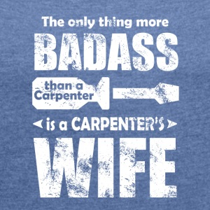 carpenters wife - Women's T-shirt with rolled up sleeves
