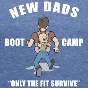 New Dad Boot Camp Only The Fit Survive - Women's T-shirt with rolled up sleeves